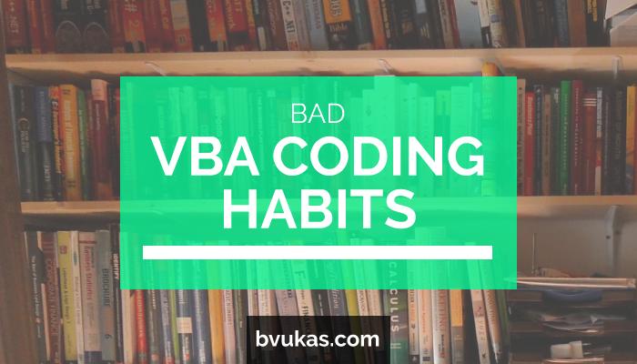 Ten Useless VBA Coding Habits That Must Be Eradicated – Bernard Vukas -